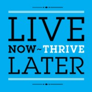 Live Now, Thrive Later
